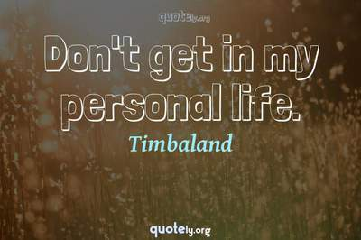 Photo Quote of Don't get in my personal life.