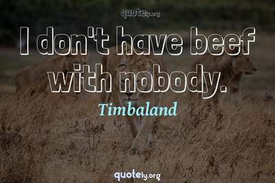 Photo Quote of I don't have beef with nobody.