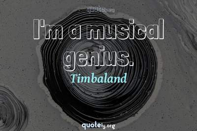 Photo Quote of I'm a musical genius.