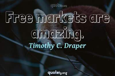 Photo Quote of Free markets are amazing.