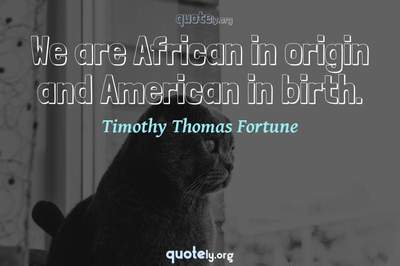 Photo Quote of We are African in origin and American in birth.