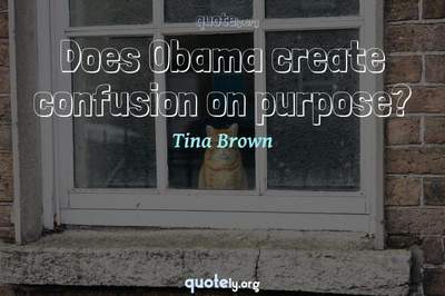 Photo Quote of Does Obama create confusion on purpose?