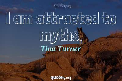 Photo Quote of I am attracted to myths.