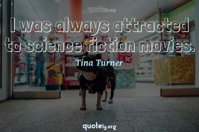 Photo Quote of I was always attracted to science fiction movies.