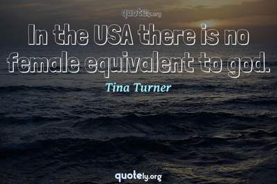 Photo Quote of In the USA there is no female equivalent to god.