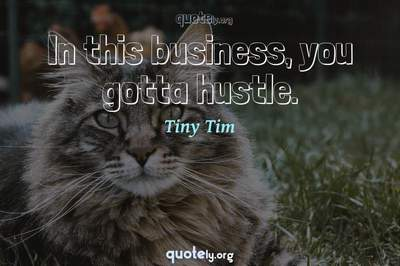 Photo Quote of In this business, you gotta hustle.