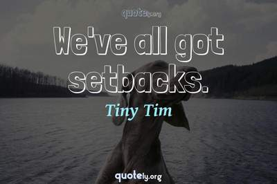 Photo Quote of We've all got setbacks.