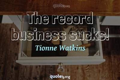Photo Quote of The record business sucks!