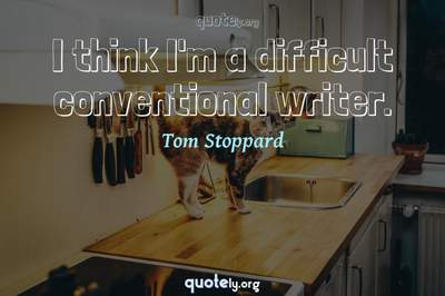 Photo Quote of I think I'm a difficult conventional writer.