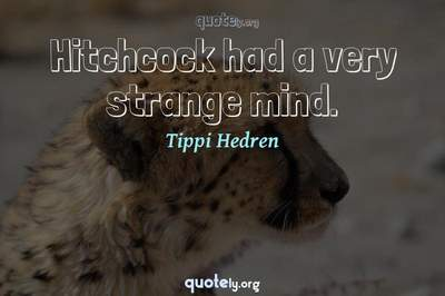 Photo Quote of Hitchcock had a very strange mind.