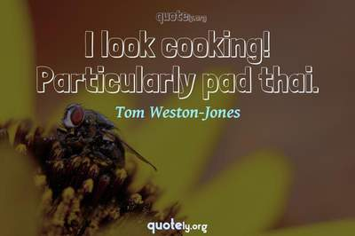 Photo Quote of I look cooking! Particularly pad thai.
