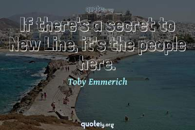 Photo Quote of If there's a secret to New Line, it's the people here.