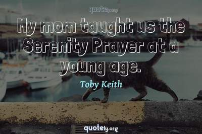 Photo Quote of My mom taught us the Serenity Prayer at a young age.