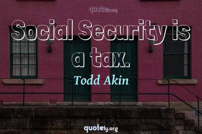 Photo Quote of Social Security is a tax.
