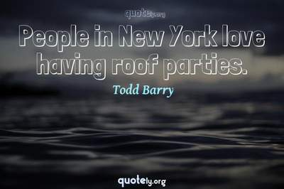 Photo Quote of People in New York love having roof parties.