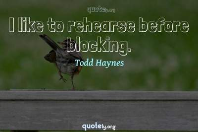 Photo Quote of I like to rehearse before blocking.