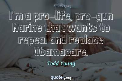 Photo Quote of I'm a pro-life, pro-gun Marine that wants to repeal and replace Obamacare.