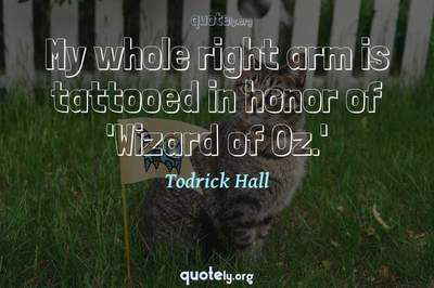 Photo Quote of My whole right arm is tattooed in honor of 'Wizard of Oz.'
