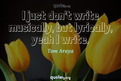 Photo Quote of I just don't write musically, but lyrically, yeah I write.