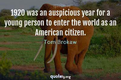 Photo Quote of 1920 was an auspicious year for a young person to enter the world as an American citizen.