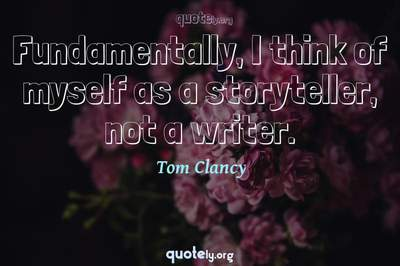 Photo Quote of Fundamentally, I think of myself as a storyteller, not a writer.