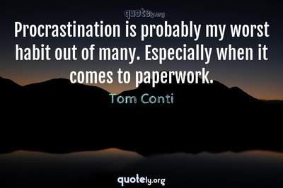 Photo Quote of Procrastination is probably my worst habit out of many. Especially when it comes to paperwork.