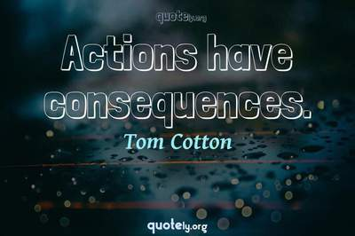Photo Quote of Actions have consequences.