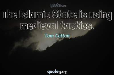 Photo Quote of The Islamic State is using medieval tactics.