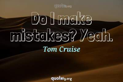 Photo Quote of Do I make mistakes? Yeah.
