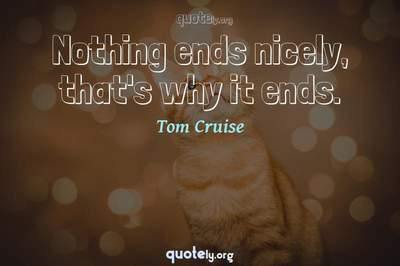 Photo Quote of Nothing ends nicely, that's why it ends.