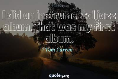 Photo Quote of I did an instrumental jazz album. That was my first album.