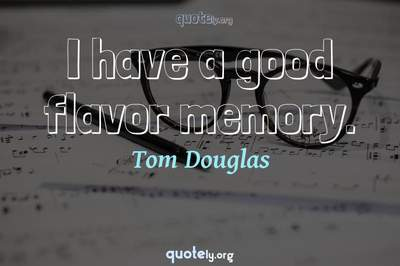 Photo Quote of I have a good flavor memory.