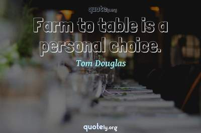 Photo Quote of Farm to table is a personal choice.