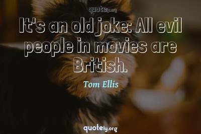 Photo Quote of It's an old joke: All evil people in movies are British.