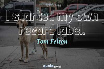 Photo Quote of I started my own record label.