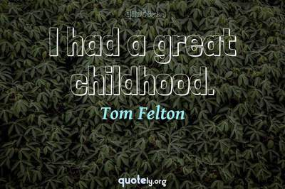 Photo Quote of I had a great childhood.