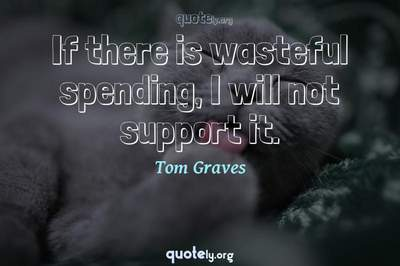 Photo Quote of If there is wasteful spending, I will not support it.