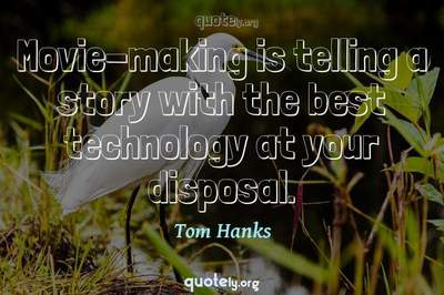 Photo Quote of Movie-making is telling a story with the best technology at your disposal.