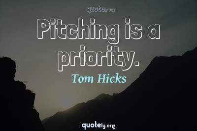 Photo Quote of Pitching is a priority.
