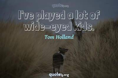 Photo Quote of I've played a lot of wide-eyed kids.