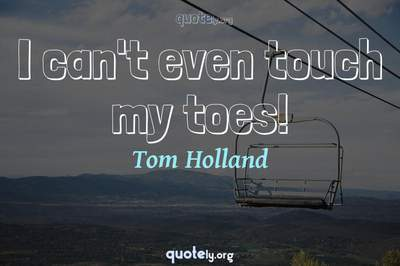 Photo Quote of I can't even touch my toes!
