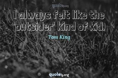 Photo Quote of I always felt like the 'outsider' kind of kid.