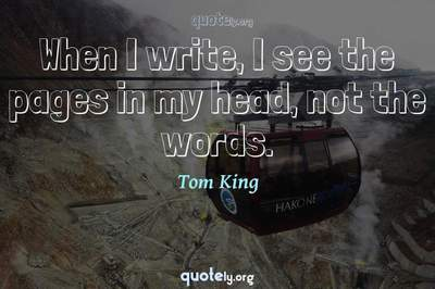 Photo Quote of When I write, I see the pages in my head, not the words.