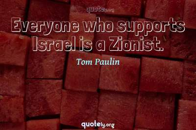 Photo Quote of Everyone who supports Israel is a Zionist.