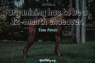 Photo Quote of Organizing has to be a 12-month endeavor.