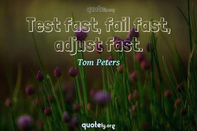 Photo Quote of Test fast, fail fast, adjust fast.