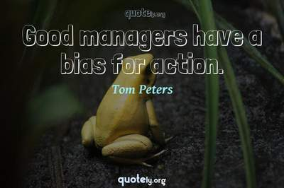 Photo Quote of Good managers have a bias for action.