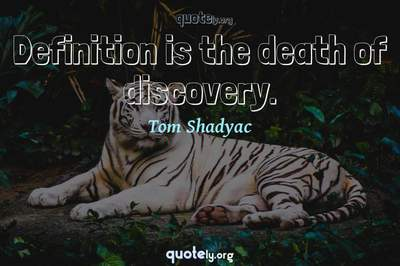 Photo Quote of Definition is the death of discovery.