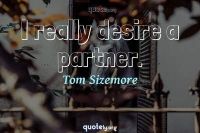Photo Quote of I really desire a partner.