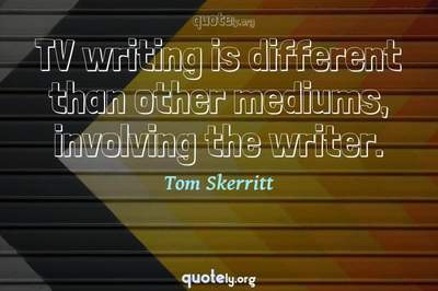 Photo Quote of TV writing is different than other mediums, involving the writer.